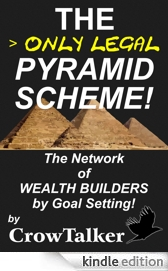 THE ONLY LEGAL PYRAMID SCHEME!: THE NETWORK OF WEALTH BUILDERS BY GOAL SETTING!